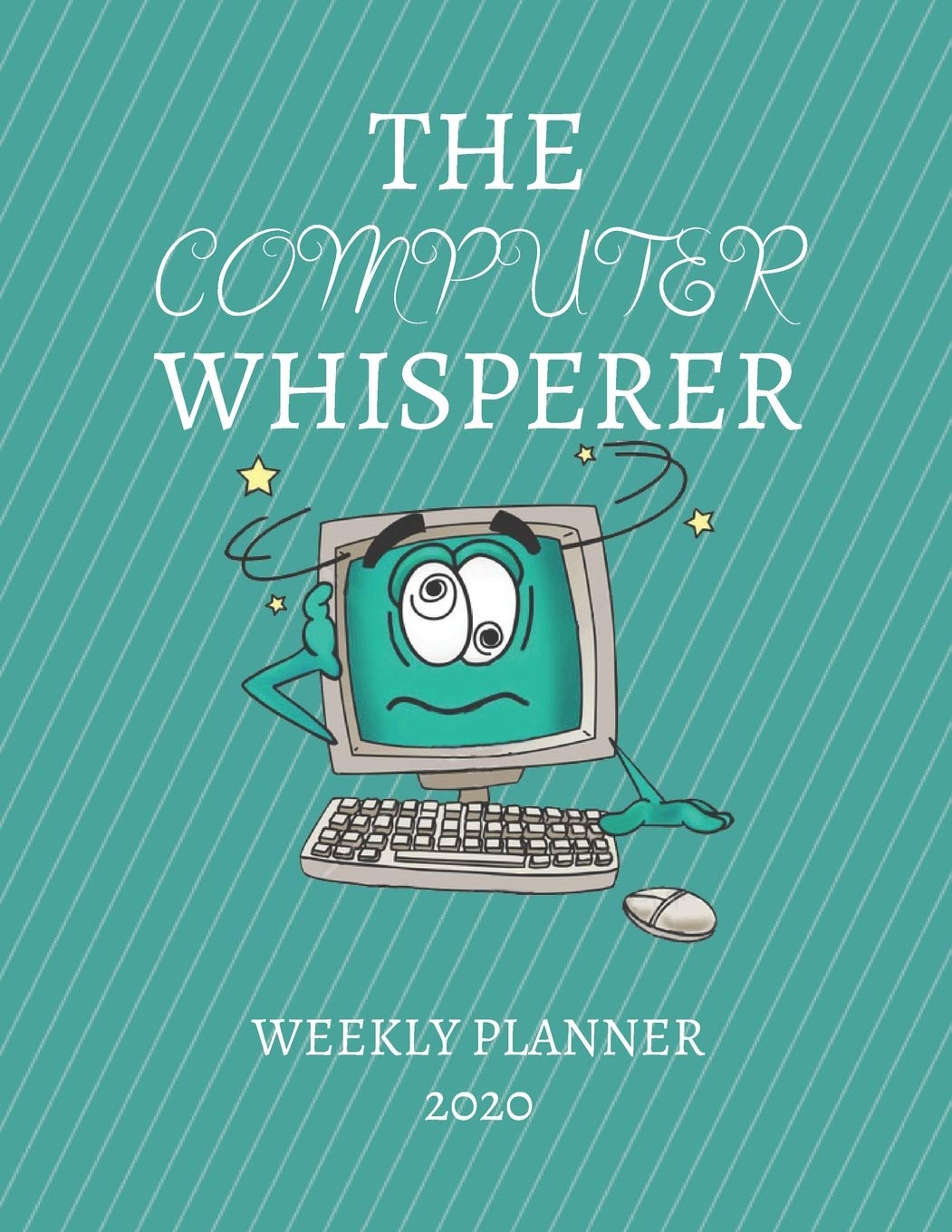 The Computer Whisperer Weekly Planner 2020: IT Tech Support, IT Nerd Gift Idea For Men & Women | Weekly Planner Appointment Book Agenda The Computer Whisperer | To Do List & No