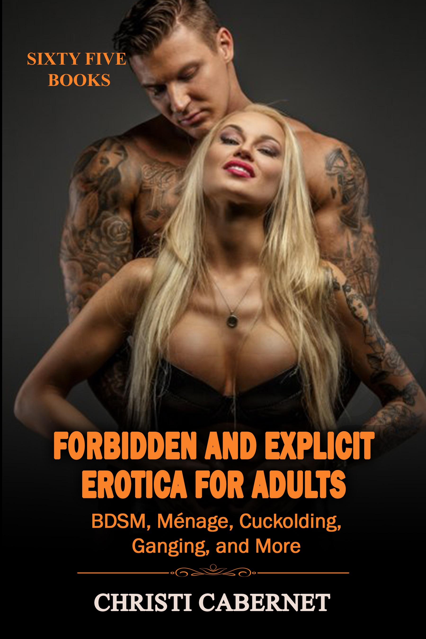 Sixty Five Books: Forbidden and Explicit Erotica for Adults BDSM, Ménage, Cuckolding, Ganging, and More