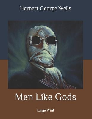Men Like Gods: Large Print