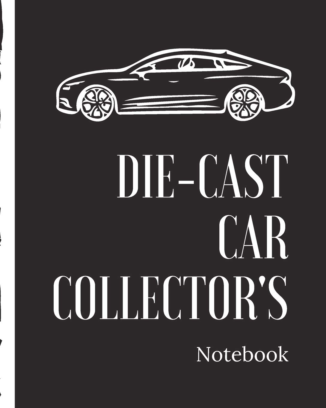 Die-Cast Car Collector's Notebook: Automotive Customization Collecting Journal | Buyers | Motor Sports | Vintage Vehicles | Trucks and Trains | Pressed Steel | Wind Up | Limited Edition
