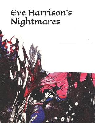 Nightmares: The Art Work of Eve Harrison