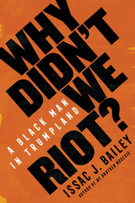 Why Didn't We Riot?: A Black Man in Trumpland