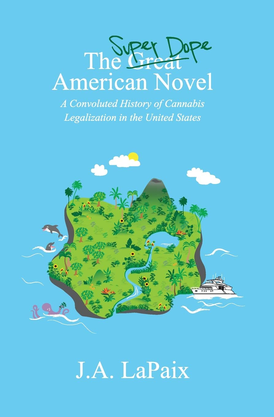 The Super Dope American Novel: A Convoluted History of Cannabis Legalization in the United States