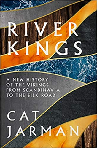 River Kings: A New History of the Vikings from Scandanavia to the Silk Road