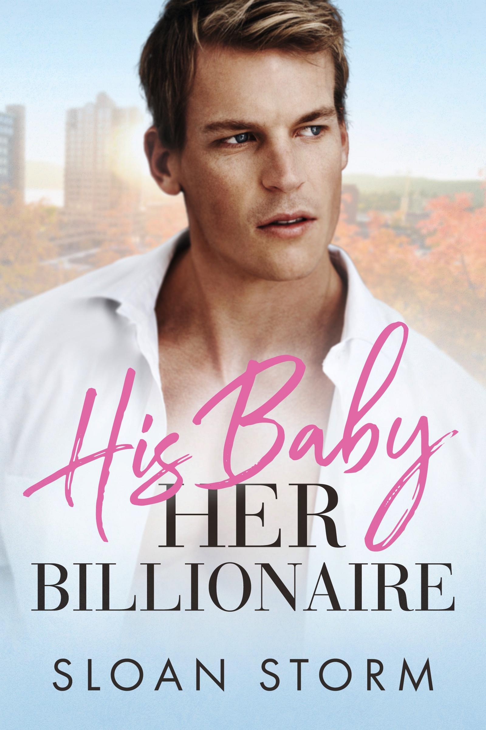 His Baby, Her Billionaire (Her Billionaire Series, #1)