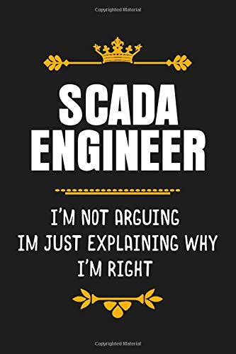 SCADA Engineer I'm Not Arguing I'm Just Explaining Why I'm Right: Funny SCADA Engineer Gift Blank Lined Notebook / Journal as a Birthday and Graduation Present, Soft Cover, Matte Finish