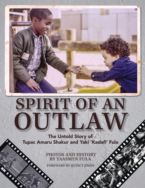 Spirit of an Outlaw: The Untold Story of Tupac Amaru Shakur and Yaki Kadafi Fula