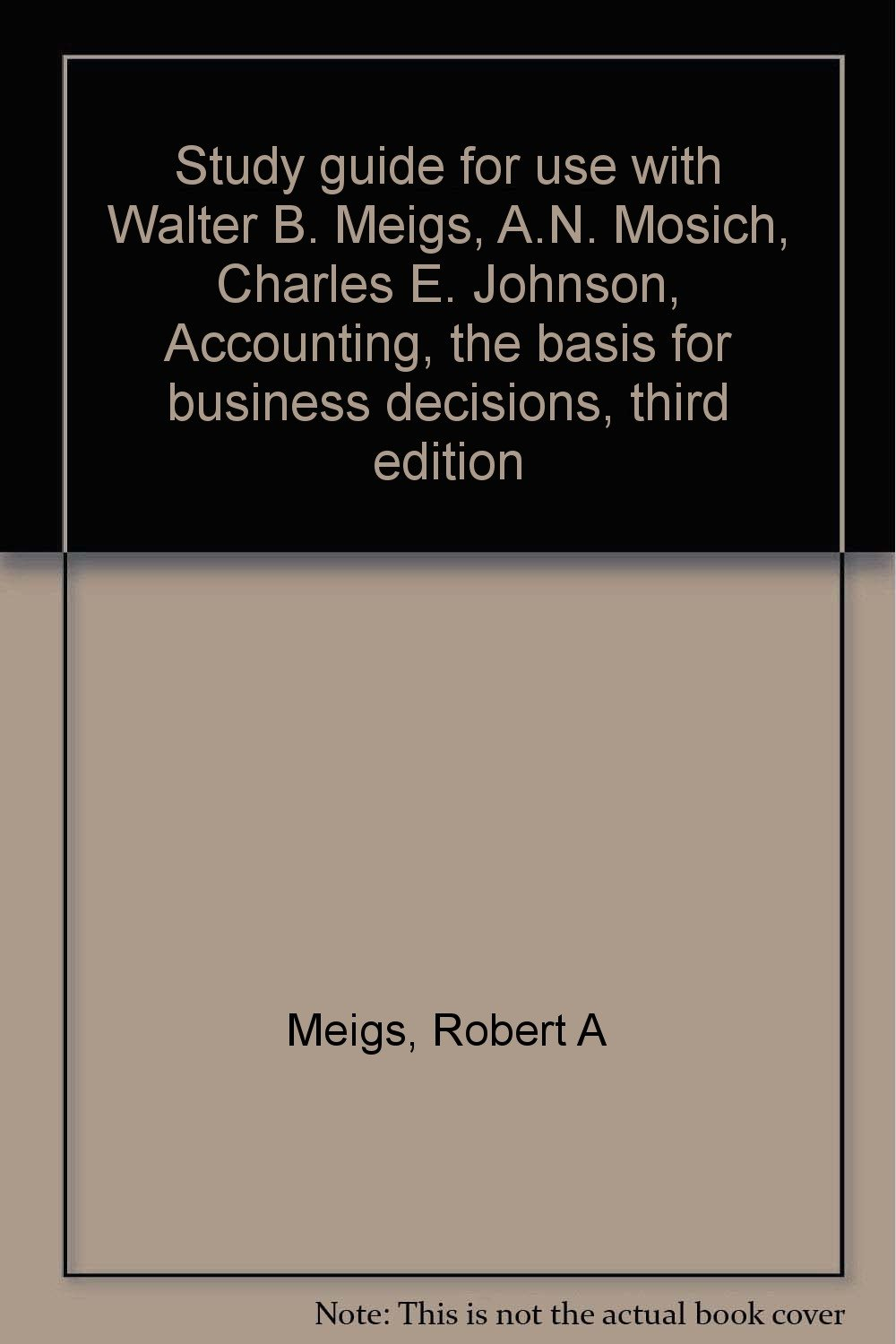 Study Guide For Use With Walter B. Meigs, A.N. Mosich, Charles E. Johnson, Accounting, The Basis For Business Decisions