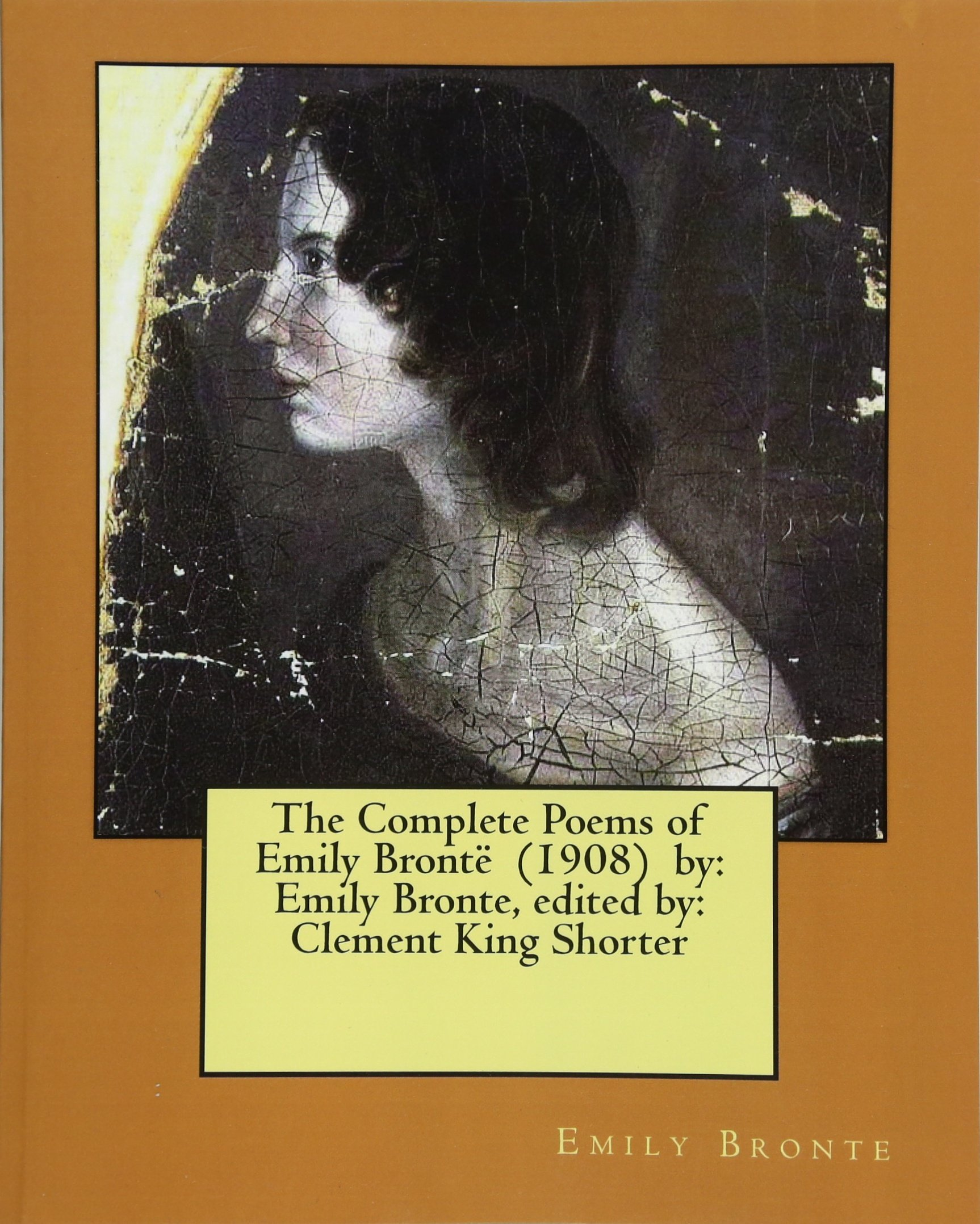 The Complete Poems of Emily Brontë (1908) by: Emily Bronte, edited by: Clement King Shorter