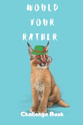 Would Your Rather: Challenge Book: Challenging Choices, Downright Hilarious Questions for Kids, Teens and Family Who Love Joke Books.Silly Scenarios, Try Not to Laugh, Interactive Game Book Gift Ideas For 4-12 Years Old Boys And Girls, Little Weirds An...