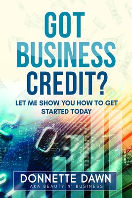 Got Business Credit: Let Me Show You How to Get Started Today