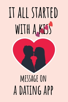 It all started with a Kiss Message on a Dating App: unique funny Valentines day gift for girlfriend, boyfriend