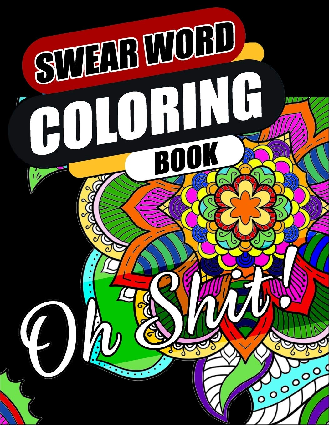 Swear Word Coloring Book: Go F*ck Yourself, I'm Coloring | Hilarious, Fun & Stress Relief Sweary Coloring Book