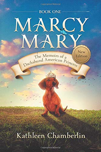Marcy Mary: The Memoirs of a Dachshund American Princess: The Early Year