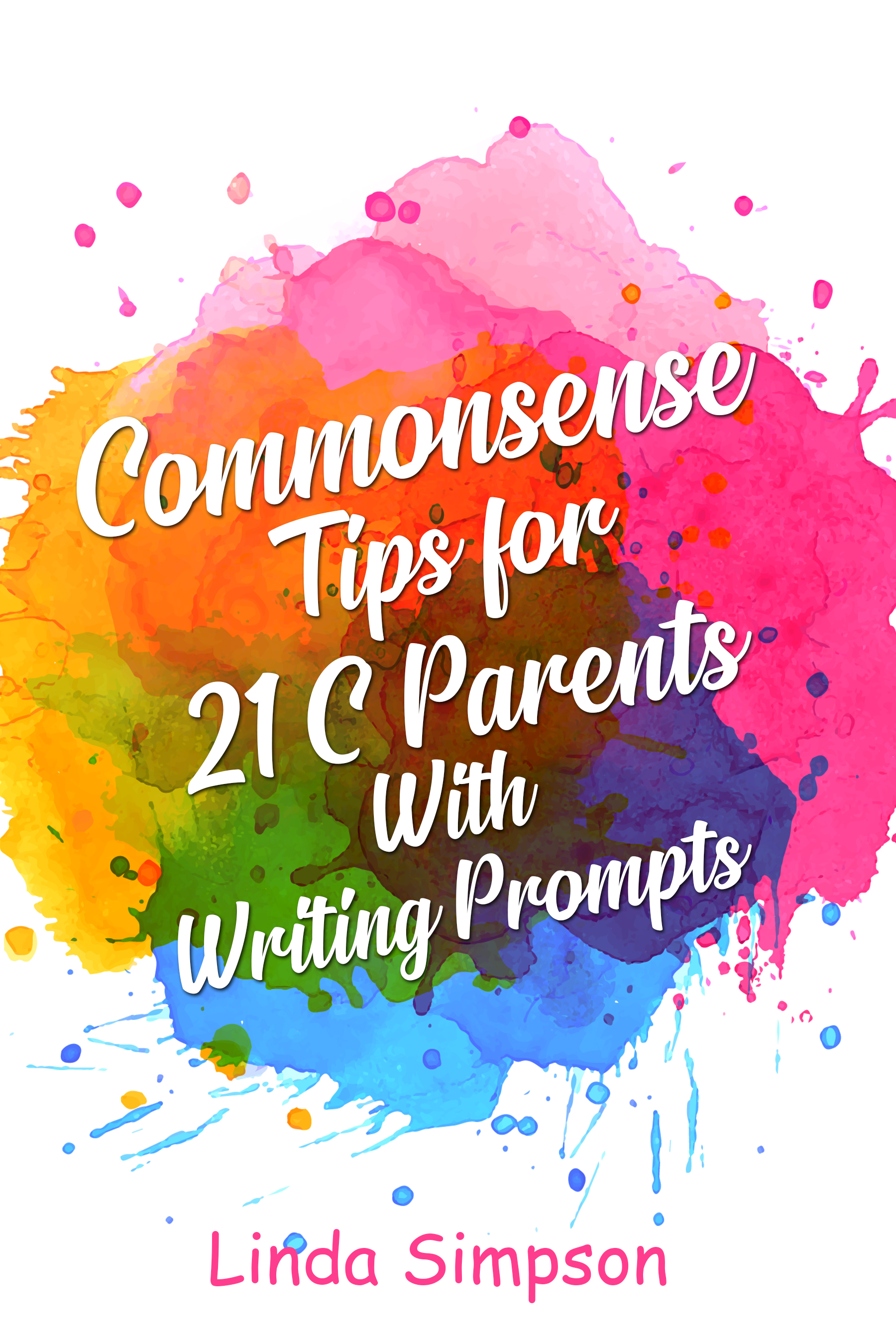 Commonsense Tips for 21 C Parents With Writing Prompts