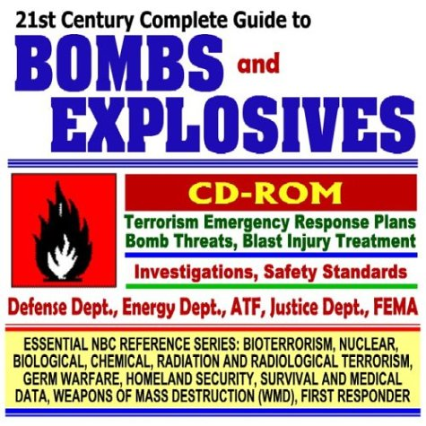 21st Century Complete Guide to Bombs and Explosives: Bomb Threats, Blast Injury Treatment, Investigations, Safety Standards, Terrorism Emergency ... Mass Destruction WMD, First Responder CD-ROM)