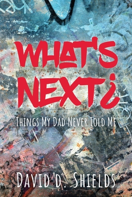 What's Next?: Things My Dad Never Told Me