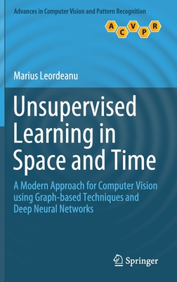 Unsupervised Learning in Space and Time: A Modern Approach for Computer Vision Using Graph-Based Techniques and Deep Neural Networks
