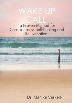 Wake Up Call a Proven Method for Consciousness Selfhealing and Rejuvenation