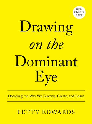 Drawing on the Dominant Eye: Decoding the Way We Perceive, Create, and Learn