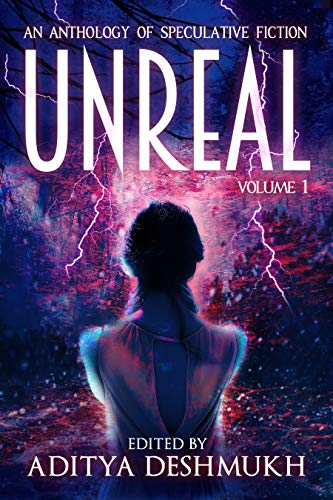 Unreal: An Anthology Of Speculative Fiction: Volume 1