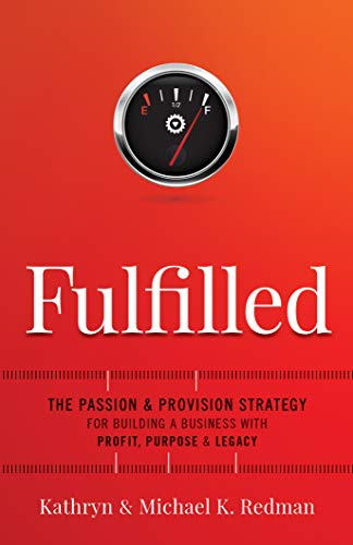 Fulfilled: The Passion & Provision Strategy for Building a Business with Profit, Purpose & Legacy