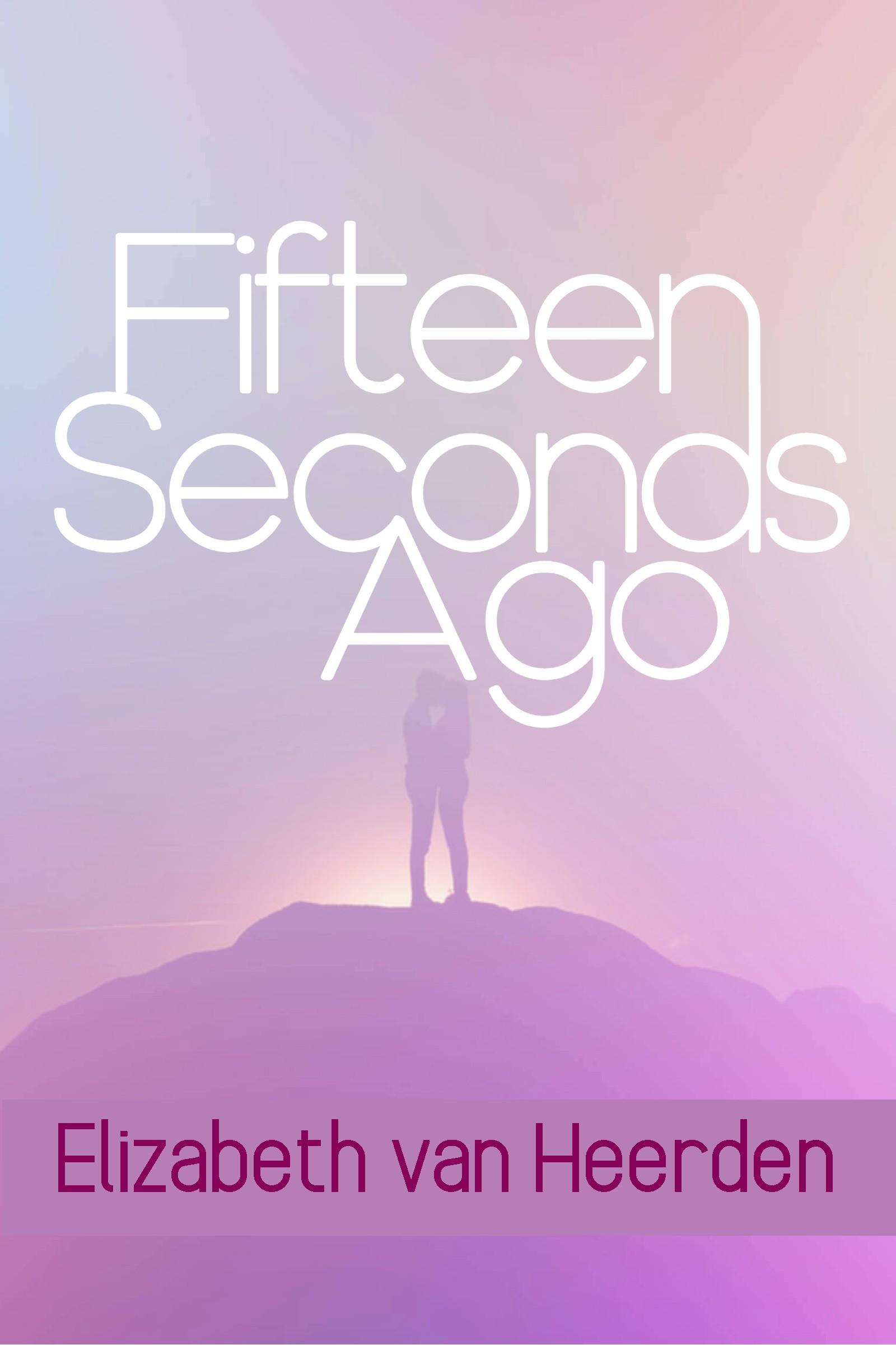Fifteen Seconds Ago