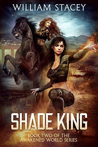 Shade King: An Urban Fantasy Military Adventure (The Awakened World Book 2