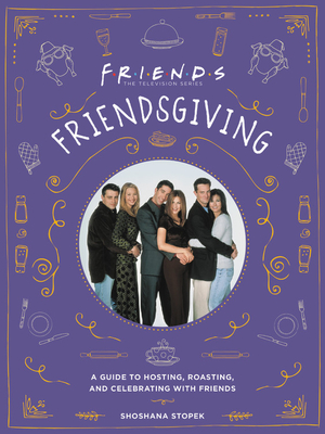 Friendsgiving: A Guide to Hosting, Roasting, and Celebrating with Friends