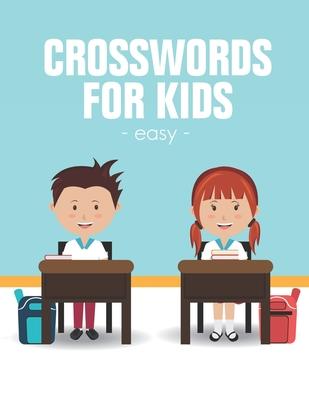 Easy Crosswords For Kids: Easy Crossword to Entertain Your Brain for Kids Intermediate Level Ages 4-8 (Volume 1)