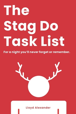 The Stag Do Task List: For a night you'll never forget or remember.