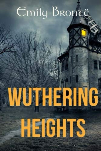 Wuthering Heights: The 1847 Emily Bronte's gothic novel (Original Text Edition) (Bronte sisters gothic novels)