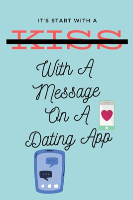 """It Started With A Message On A Dating App: Funny Valentines Day Gift For Her/Him, Boyfriend Birthday/Girlfriend Birthday, Love gift, Birthday gift, Blank Lined Notebook Journal 110 Page 6""""x9"""""""