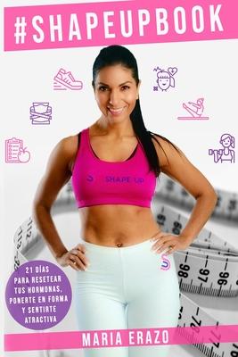#ShapeUp Book: 21 D�as Para Resetear Tus Hormonas, Ponerte En Forma y Sentirte Atractiva