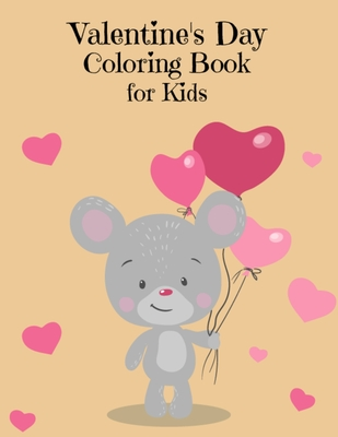 Valentine's Day Coloring Book for Kids: Preschool Valentine's Day Coloring Book for Toddlers and Kids - Fun Activity Valentines Day Books for Children Valentines Gift for Coloring Practice