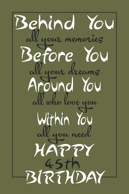Behind You All Your Memories Happy 45th Birthday: Lined Journal Notebook Diary Unique Perfect Gift For 45 Years Old Men And Women 110 Pages 6x9 Inch Matte Finish Cover.