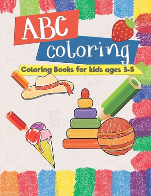"ABC coloring coloring book for kids age 3-5: Children Activity Books for Kids Ages 3-5, Boys, Girls, Fun Early Learning, Relaxation for kids Workbooks, Toddler Coloring Book, letter and picture coloring workbook size 8.5""x11"", total 110 Pages"