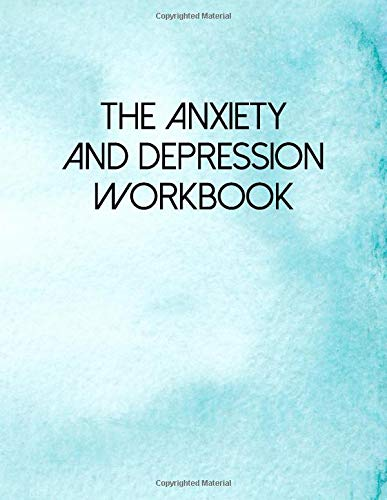 The Anxiety And Depression Workbook: A Guided Journal For Self Discovery Towards A Life Of Happiness And Inner Peace