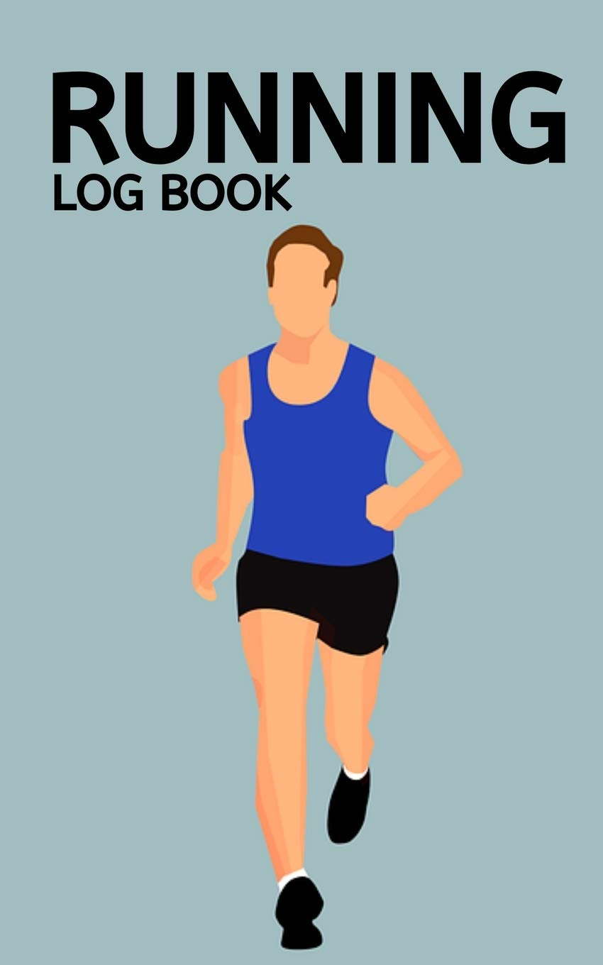 "Running Log Book: Journal To Track Run, Distance, Speed, Daily Training Diary For Running Lovers, Runner Gift Ideas For Christmas or Birthday (5"" x 8"")"