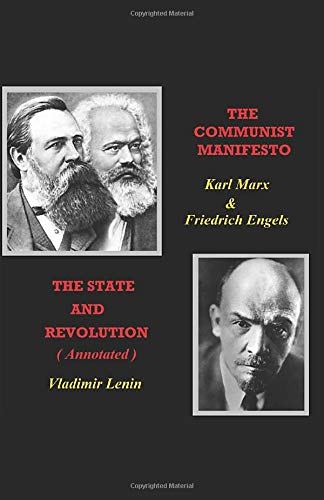 The Communist Manifesto / The State and Revolution ( Annotated ): Marxist Theory & Communist Party