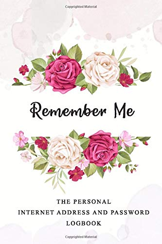 Remember Me: The Personal Internet Address & Password Logbook Organizer with Alphabetical Tabs, Large Print for Easy Password Keeping , Beautiful Rose, Flowers Cover