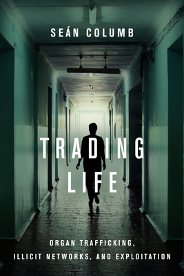 Trading Life: Organ Trafficking, Illicit Networks, and Exploitation