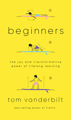 Beginners: The Joy and Transformative Power of Lifelong Learning