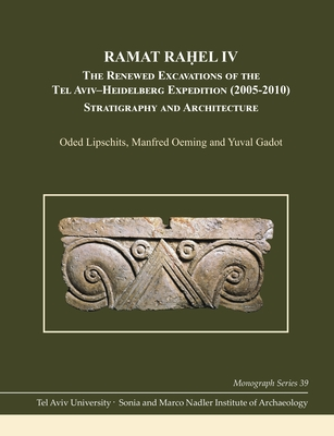 Ramat Raḥel IV: The Renewed Excavations of the Tel Aviv-Heidelberg Expedition (2005-2010): Stratigraphy and Architecture