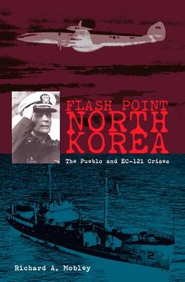 Flash Point North Korea: The Pueblo and Ec-121 Crisis