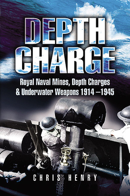 Depth Charge: Royal Naval Mines, Depth Charges & Underwater Weapons, 1914-1945