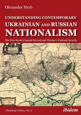 Understanding Contemporary Ukrainian and Russian Nationalism: The Post-Soviet Cossack Revival and Ukraine's National Security