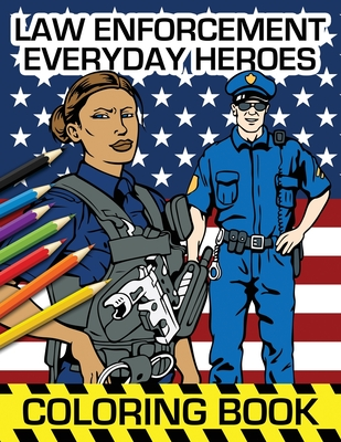Law Enforcement Everyday Heroes Coloring Book: Police Officers, Sheriff, K9 Units and SWAT on Mandala Designs to Color for Relaxation And Meditation