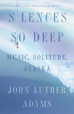 Silences So Deep: Music, Solitude, Alaska