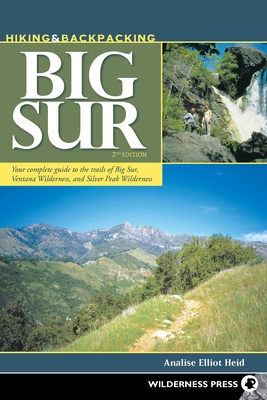 Hiking & Backpacking Big Sur: Your Complete Guide to the Trails of Big Sur, Ventana Wilderness, and Silver Peak Wilderness
